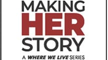 Making Her Story, a Where We Live Series